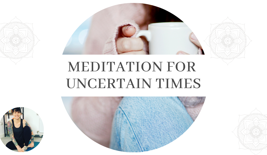 Meditation for Uncertain Times